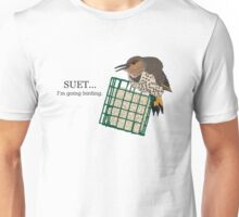 Suet... I'm going birding. Unisex T-Shirt