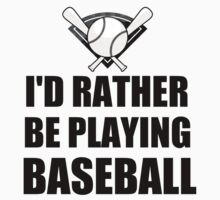 I'D RATHER BE PLAYING BASEBALL Kids Clothes