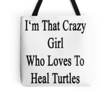I'm That Crazy Girl Who Loves To Heal Turtles  Tote Bag