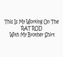 This Is My Working On The Rat Rod With My Brother Shirt by Gear4Gearheads