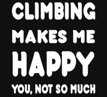 Climbing Makes Me Happy You, Not So Much by awesomearts