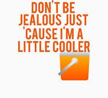 Don't Be Jealous I'm A Little Cooler. Unisex T-Shirt