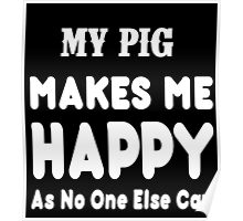 My Pig Makes Me Happy As No One Else Can - T-shirts & Hoodies Poster