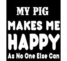 My Pig Makes Me Happy As No One Else Can - T-shirts & Hoodies Photographic Print