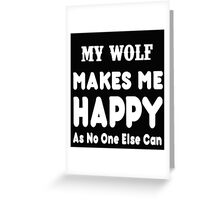 My Wolf Makes Me Happy As No One Else Can - T-shirts & Hoodies Greeting Card