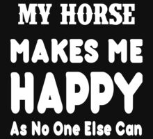 My Horse Makes Me Happy As No One Else Can - T-shirts & Hoodies by lovelyarts