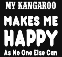 My Kangaroo Makes Me Happy As No One Else Can - T-shirts & Hoodies by lovelyarts