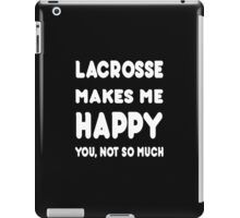 Lacrosse Makes Me Happy You, Not So Much iPad Case/Skin