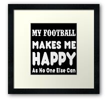 My Football Makes Me Happy As No One Else Can - T-shirts & Hoodies Framed Print
