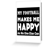 My Football Makes Me Happy As No One Else Can - T-shirts & Hoodies Greeting Card