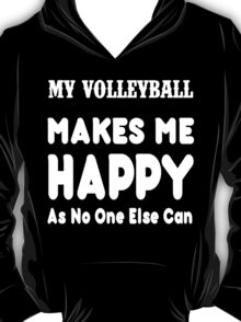My VolleyBall Makes Me Happy As No One Else Can - T-shirts & Hoodies T-Shirt