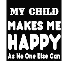 My Child Makes Me Happy As No One Else Can - T-shirts & Hoodies Photographic Print
