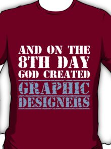 8th Day Graphic Designers T-shirt T-Shirt