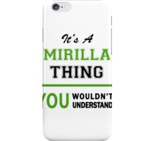 It's a MIRILLA thing, you wouldn't understand !! iPhone Case/Skin