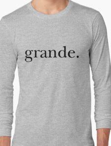 grande. Long Sleeve T-Shirt