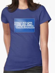 Put It On Underhill Womens Fitted T-Shirt