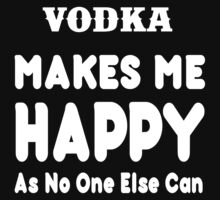 Vodka Makes Me Happy As No One Else Can - T-shirts & Hoodies by lovelyarts