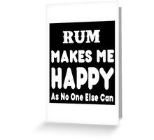 Rum Makes Me Happy As No One Else Can - T-shirts & Hoodies Greeting Card
