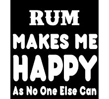 Rum Makes Me Happy As No One Else Can - T-shirts & Hoodies Photographic Print