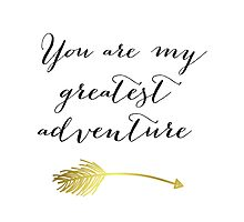 You Are My Greatest Adventure by mallorybottesch