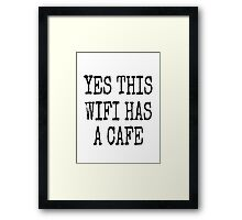 YES THIS WIFI HAS A CAFE Framed Print