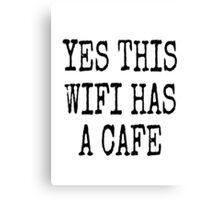 YES THIS WIFI HAS A CAFE Canvas Print