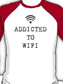 ADDICTED TO WIFI T-Shirt