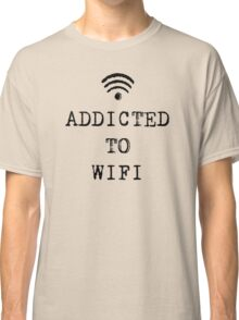 ADDICTED TO WIFI Classic T-Shirt