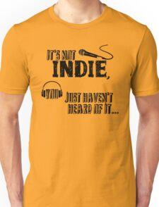 It's not Indie Unisex T-Shirt