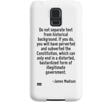 Do not separate text from historical background. If you do, you will have perverted and subverted the Constitution, which can only end in a distorted, bastardized form of illegitimate government. Samsung Galaxy Case/Skin