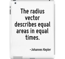The radius vector describes equal areas in equal times. iPad Case/Skin