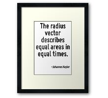 The radius vector describes equal areas in equal times. Framed Print
