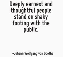 Deeply earnest and thoughtful people stand on shaky footing with the public. by Quotr