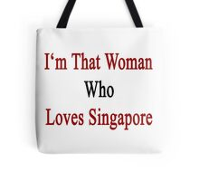 I'm That Woman Who Loves Singapore  Tote Bag