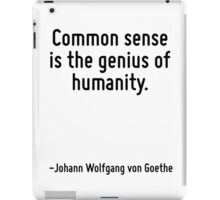 Common sense is the genius of humanity. iPad Case/Skin