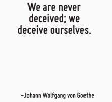 We are never deceived; we deceive ourselves. by Quotr