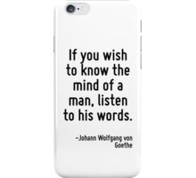 If you wish to know the mind of a man, listen to his words. iPhone Case/Skin