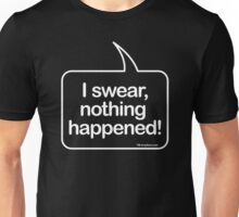 I swear, nothing happenend (funny speech bubble t-shirt) Unisex T-Shirt