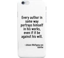 Every author in some way portrays himself in his works, even if it be against his will. iPhone Case/Skin