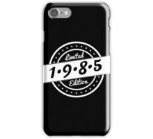 Born in 1985 - Limited Edition - Birthday Shirt iPhone Case/Skin