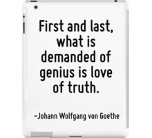 First and last, what is demanded of genius is love of truth. iPad Case/Skin