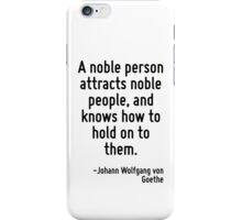 A noble person attracts noble people, and knows how to hold on to them. iPhone Case/Skin
