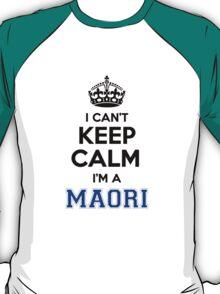 I cant keep calm Im a MAORI T-Shirt