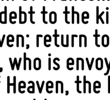 King of England, and you, duke of Bedford, who call yourself regent of the kingdom of France... settle your debt to the king of Heaven; return to the Maiden, who is envoy of the king of Heaven, the k Sticker