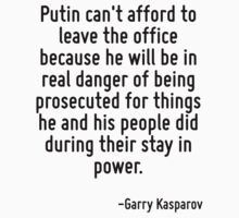 Putin can't afford to leave the office because he will be in real danger of being prosecuted for things he and his people did during their stay in power. by Quotr