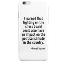 I learned that fighting on the chess board could also have an impact on the political climate in the country. iPhone Case/Skin
