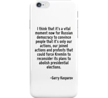 I think that it's a vital moment now for Russian democracy to convince people that it's only our actions, our joined actions and protests that could force Kremlin to reconsider its plans to abolish p iPhone Case/Skin