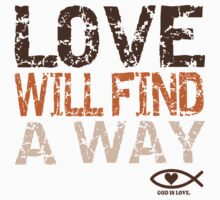 Love Will Find a Way; God is Love T-Shirt