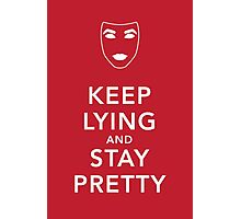 Keep Lying and Stay Pretty Photographic Print