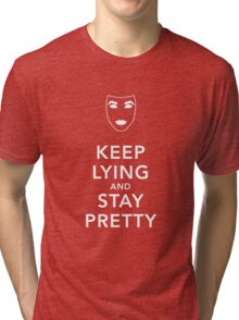 Keep Lying and Stay Pretty Tri-blend T-Shirt